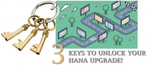 3 Keys To Unlock Your HANA Upgrade